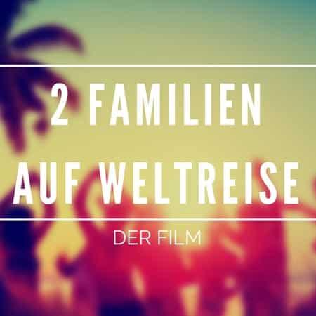 2 Familien auf Weltreise der Film