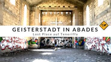Abades Teneriffa – Die Geisterstadt am Meer