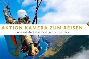 Action Kamera zum Reisen – 7 Punkte worauf du beim Kauf achten solltest