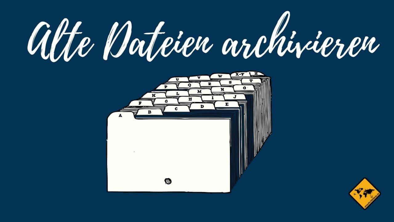 Alte Dateien archivieren digitale Ablage