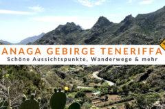 Anaga Gebirge Teneriffa – 10 Tipps & Besuchsempfehlungen