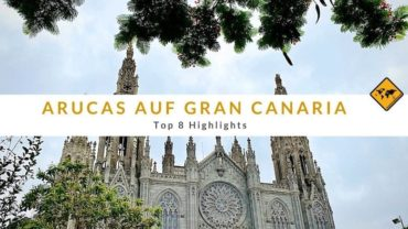 Arucas auf Gran Canaria: Top 8 Highlights