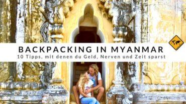 Backpacking in Myanmar – 10 Tipps, mit denen du Geld, Nerven und Zeit sparst