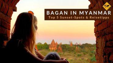 Bagan in Myanmar – Die besten Sunset-Spots, Anreise & Reisetipps