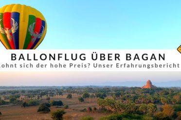 Ballonfahrt über Bagan (2019) – Lohnt sich der hohe Preis?