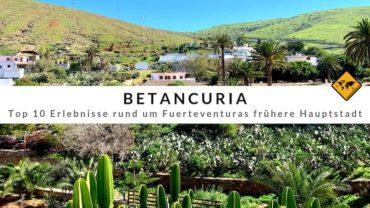 Betancuria – Top 10 Erlebnisse rund um Fuerteventuras frühere Hauptstadt