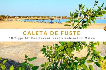 Caleta de Fuste – 10 Tipps für Fuerteventuras Urlaubsort im Osten