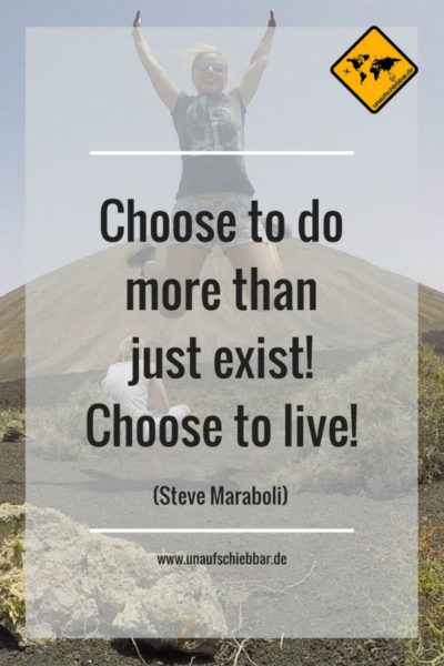 Choose to do more than just exist. Choose to live.