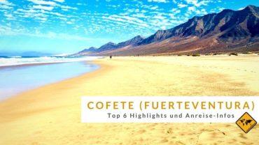 Cofete auf Fuerteventura: Top 6 Highlights und Anreise-Informationen