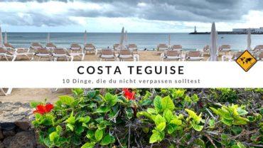 Costa Teguise (Lanzarote) – 10 Dinge, die du nicht verpassen solltest
