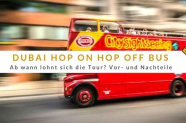 Dubai Hop On Hop Off Bus – Lohnt sich nicht! Oder doch?