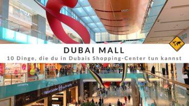 Dubai Mall – 10 Dinge, die du in Dubais größtem Shopping-Center erleben kannst