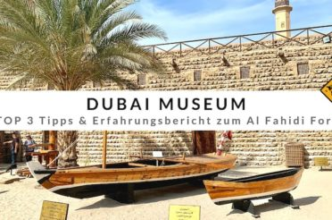 Dubai Museum – TOP 3 Tipps & Erfahrungsbericht zum Al Fahidi Fort
