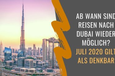 Wann kann man wieder nach Dubai reisen? Aktuelle Prognose