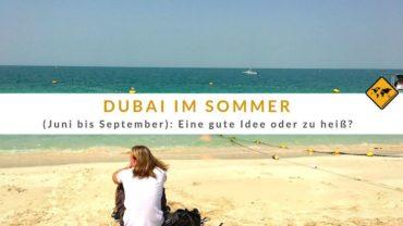 Dubai im Sommer (Juni / Juli / August / September): Eine gute Idee oder zu heiß?