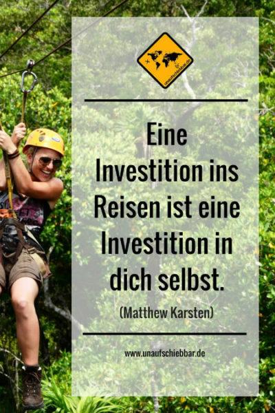 Eine Investition ins Reisen ist eine Investition in dich selbst.