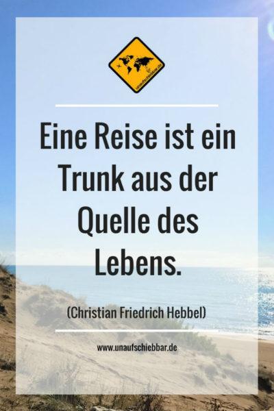 Eine Reise ist ein Trunk aus der Quelle des Lebens.