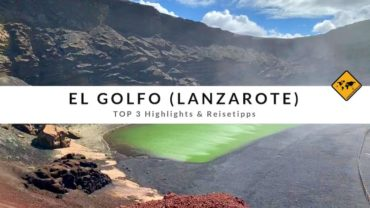 El Golfo auf Lanzarote – Top 3 Aktivitäten & Reisetipps
