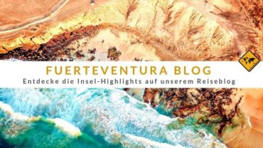 Fuerteventura Blog – Entdecke die Insel-Highlights auf unserem Reiseblog