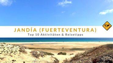 Jandía auf Fuerteventura: Top 10 Aktivitäten & Reisetipps