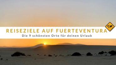 Reiseziele auf Fuerteventura: Die 9 schönsten Orte für deinen Urlaub