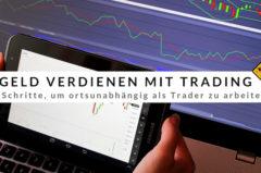 Ortsunabhängig Geld verdienen durch Trading – 7 Schritte zum Erfolg