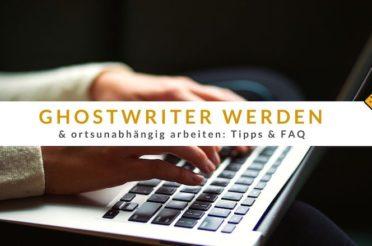 Ghostwriter werden und ortsunabhängig arbeiten: Tipps & FAQ