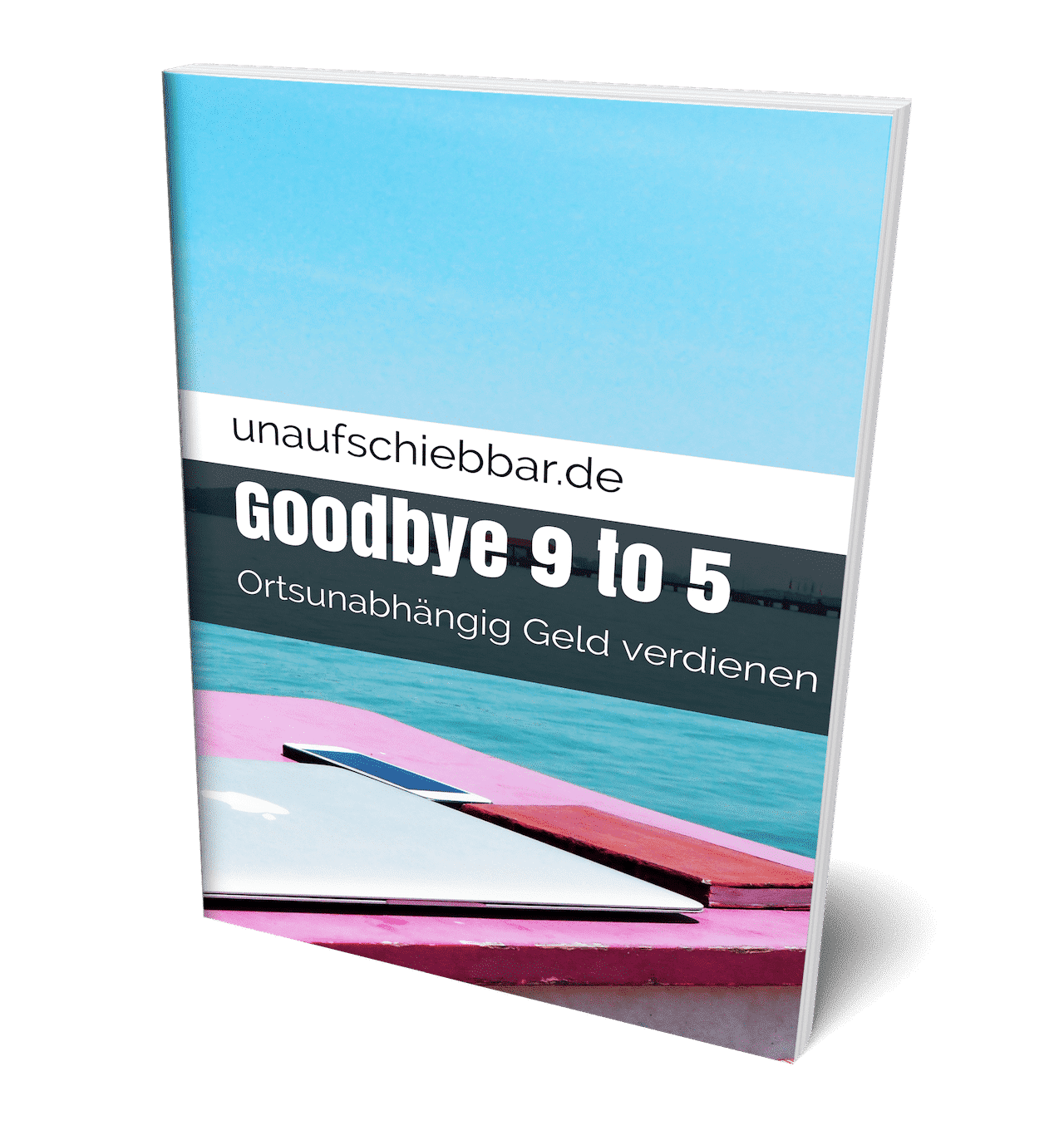 Goodbye 9 to 5 ortsunabhängig Geld verdienen - Cover - Free Plus Shipping Front