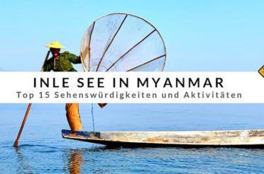 Inle See (Myanmar) – Top 15 Sehenswürdigkeiten und Aktivitäten