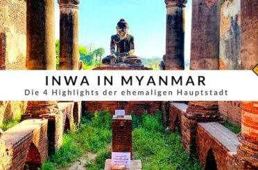 Inwa in Myanmar – die 4 Highlights der ehemaligen Hauptstadt