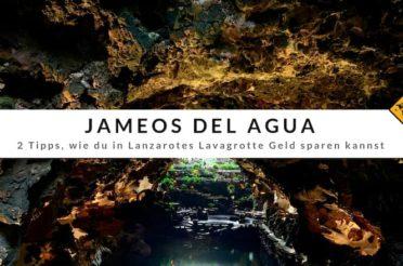 Jameos del Agua auf Lanzarote – 2 Tipps, um Geld zu sparen