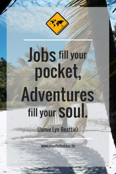 Jobs fill your pocket, adventures fill your soul.