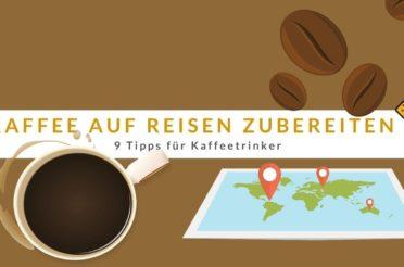 Kaffee auf Reisen zubereiten – 9 Tipps für Kaffeetrinker