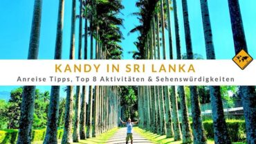Kandy in Sri Lanka – Anreise Tipps & Top 8 Aktivitäten