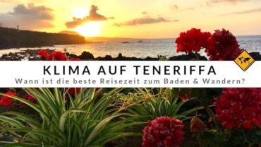 Teneriffa Klima & beste Reisezeit – mit Erfahrungswerten & Klimatabellen