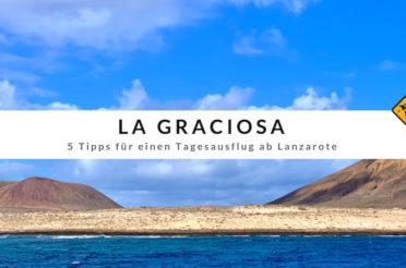 La Graciosa – 5 Tipps für einen Tagesausflug ab Lanzarote