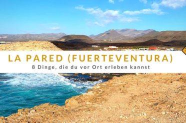 La Pared (Fuerteventura): 8 Dinge, die du vor Ort erleben kannst