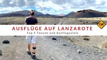 Ausflüge auf Lanzarote – Top 5 Touren und Ausflugsziele