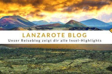 Lanzarote Blog – unser Reiseblog zeigt dir alle Insel-Highlights