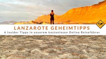 Lanzarote Geheimtipps – 6 Insider Tipps in unserem kostenlosen Online Reiseführer