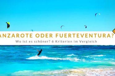 Lanzarote oder Fuerteventura – Wo ist es schöner? 6 Kriterien im Vergleich