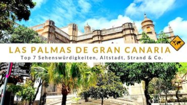 Las Palmas de Gran Canaria: Top 7 Sehenswürdigkeiten, Altstadt, Strand & Co.