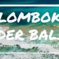 Lombok oder Bali