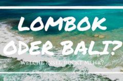 Lombok oder Bali – welche Insel rockt mehr? 10 Tipps für Bali und Lombok