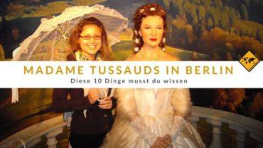 Madame Tussauds in Berlin – diese 10 Dinge musst du wissen