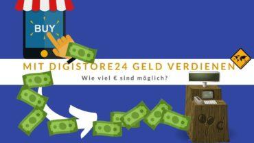 Mit Digistore24 Geld verdienen 🤑 Wie viel € sind möglich?