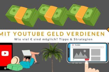 Mit YouTube Geld verdienen – Wie viel € sind möglich? Tipps & Strategien