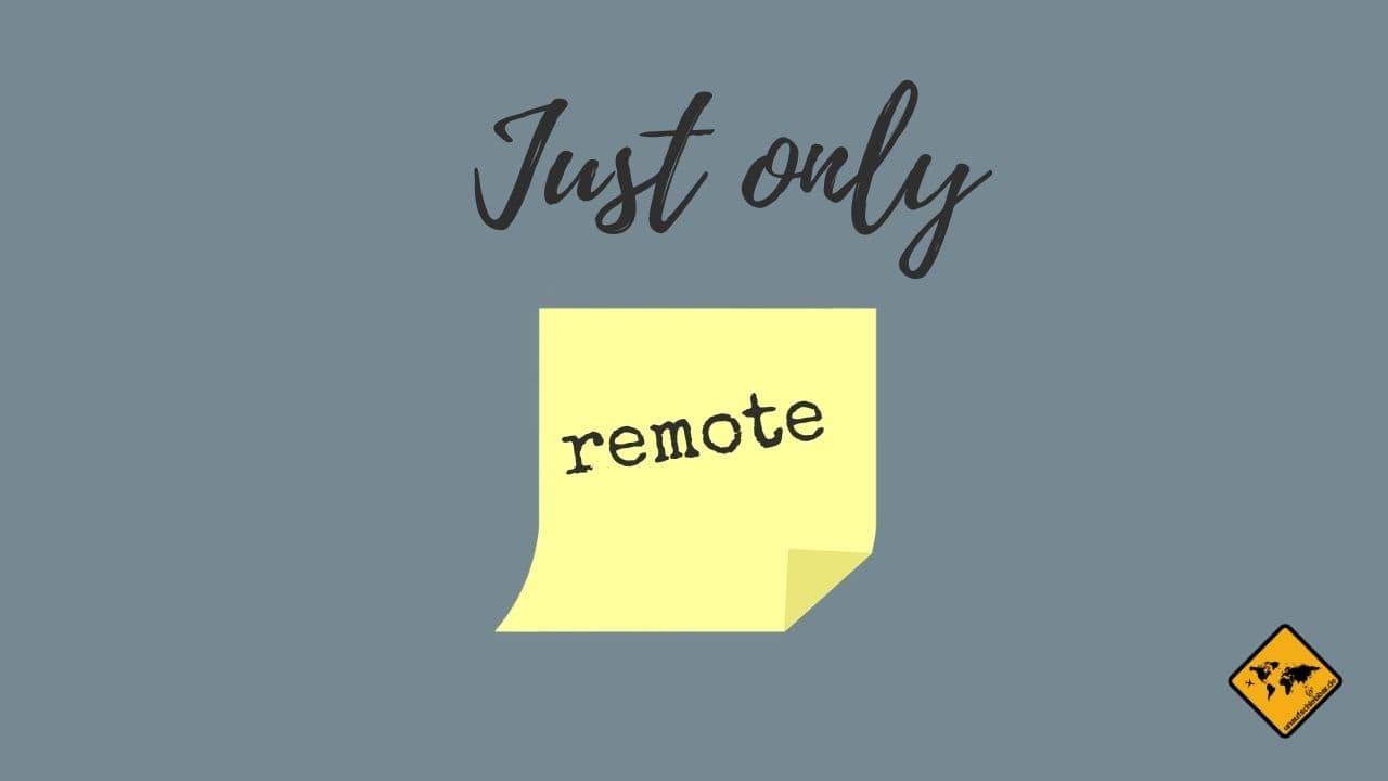 Nur noch remote arbeiten