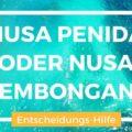 Nusa Penida oder Nusa Lembongan