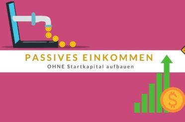 Passives Einkommen OHNE Startkapital aufbauen